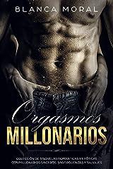 Orgasmos Millonarios: Colección de 3 Novelas Románticas y Erótica con Millonarios Sinceros, Sinvergüenzas y Salvajes (Colección de Romance y Erótica) Versión Kindle