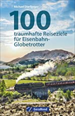 Eisenbahn-Reiseziele: 100 traumhafte Reiseziele für Eisenbahn-Globetrotter. Reisetipps für Bahnfans. Eisenbahnerziele weltweit. Eisenbahnmuseen und berühmte Züge und Strecken.
