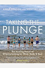 Taking the Plunge: The Healing Power of Wild Swimming for Mind, Body and Soul Hardcover