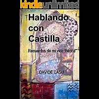 Hablando con Castilla: Recuerdos de una vida iberica (Spanish Edition)