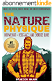 The Nature Physique: Bodyweight + Resistance Band Exercise Guide: (The #1 Guide on How to Look Great Without a Gym) (English Edition)