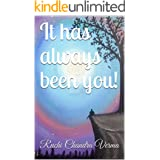 It has always been you! (All about you! Book 1)