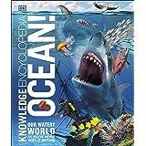 Knowledge Encyclopaedia Ocean!: Our Watery World As You've Never Seen It Before (Knowledge Encyclopedias)