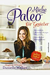 Paleo-Küche für Genießer: 160 einfache Rezepte ohne Gluten, Getreide und Milchprodukte Taschenbuch