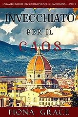 Invecchiato per il Caos (Un Giallo Intimo tra i Vigneti della Toscana—Libro 3) Formato Kindle