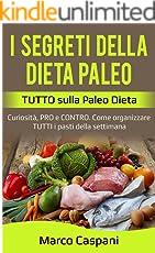 I SEGRETI DELLA DIETA PALEO: TUTTO sulla Paleo Dieta: Curiosità, PRO e CONTRO. Come organizzare TUTTI i pasti della settimana.