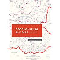 Decolonizing the Map: Cartography from Colony to Nation (The Kenneth Nebenzahl Jr. Lectures in the History of…