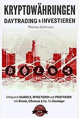 Kryptowährungen: Daytrading und Investieren: Erfolgreich handeln, investieren und profitieren mit Bitcoin, Ethereum & Co. für Einsteiger Kindle Ausgabe
