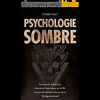 Psychologie Sombre: Techniques de manipulation   Contrôle de l'esprit obscur par la PNL   Tactiques de séduction et de…