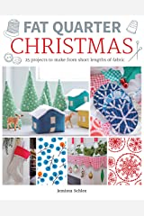 Fat Quarter: Christmas: 25 Projects to Make from Short Lengths of Fabric Kindle Edition