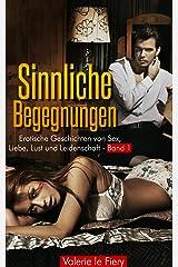 Sinnliche Begegnungen - Erotische Geschichten von Sex, Liebe, Lust und Leidenschaft Kindle Ausgabe