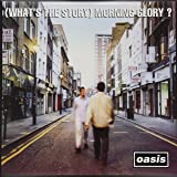 (What's the Story)Morning Glory?