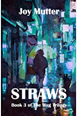 Straws: Third book in The Mug Trilogy Kindle Edition