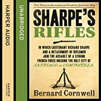 Sharpe's Rifles: The French Invasion of Galicia, January 1809: The Sharpe Series, Book 6