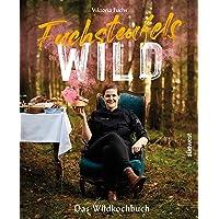 Fuchsteufelswild - Das Wildkochbuch: Das Wildkochbuch