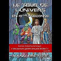 Le Tour de l'Univers en 10-43 seconde: Une aventure de science-fiction décalée ! (Le Sens de l'Univers t. 1)