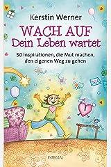 Wach auf - Dein Leben wartet: 50 Inspirationen, die Mut machen, den eigenen Weg zu gehen Kindle Ausgabe