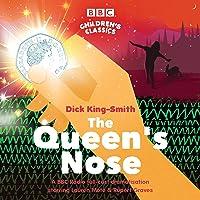 The Queen's Nose: A BBC Radio full-cast dramatisation (BBC Children's Classics)