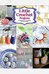 Little Crochet Projects: 12 Projects to Make on the Move Paperback