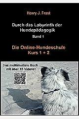 Die Online Hundeschule - Kurs 1 und 2: Durch das Labyrinth der Hundepädagogik - Band 1 Kindle Ausgabe