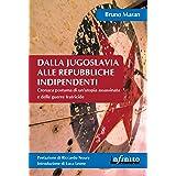 Dalla Jugoslavia alle Repubbliche indipendenti: Cronaca postuma di un'utopia assassinata e delle guerre fratricide (Orienti)
