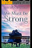 We Must Be Strong: An Inspirational Novel