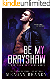 Be My Brayshaw: An Enemies-to-Lovers Romance