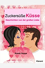 Zuckersüße Küsse. Turbulente, prickelnde und witzige Liebesgeschichten – Liebe, Leidenschaft und Eifersucht… Kindle Ausgabe