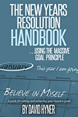 The New Years Resolution Handbook: ... using the massive goal principle.  A guide for setting and achieving your massive goals Kindle Edition