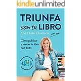 Triunfa con tu libro: Cómo publicar y vender tu libro con éxito (Incluye Acceso GRATIS al Taller Online: Escribir tu Bestsell
