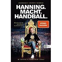Hanning. Macht. Handball.: Geheimnisse aus dem Innersten eines faszinierenden Sports. Mit einem Kapitel von Stefan…
