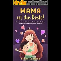 Mama ist die Beste!: Kinderbuch mit positiven Mutmach-Geschichten für Kinder (für Mädchen und Jungen von 5 bis 10 Jahren…