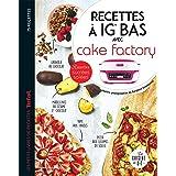 Recettes à IG bas avec Cake factory: Recettes sucrées salées