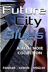 Future City Blues: a tech noir collection Kindle Edition
