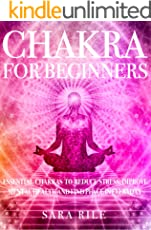 Chakra For Beginners: Essential Chakras to Reduce Stress, Improve Mental Health, and Find Peace in the Everyday ( Heal Your Body And Mind )