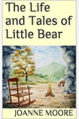 The Life and Tales of Little Bear Kindle Edition