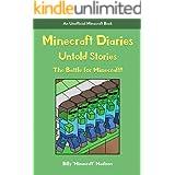 MINECRAFT: MINECRAFT DIARIES, UNTOLD STORIES: The Battle for Minecraft!... Illustrated! (Unofficial Minecraft Book, NEW Minec
