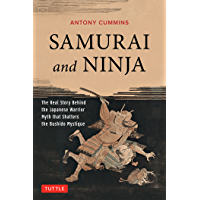 Samurai and Ninja: The Real Story Behind the Japanese Warrior Myth that Shatters the Bushido Mystique (English Edition)