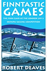 Finntastic Games - The Finn Class at the 2012 Olympic Sailing Competition Kindle Edition