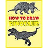 How to Draw Dinosaurs: The Step-by-Step Dinosaur Drawing Book