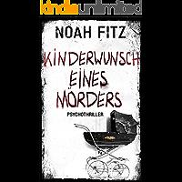 Kinderwunsch eines Mörders ein Psychothriller von Noah Fitz