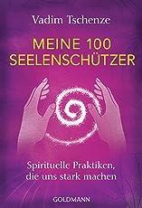 Meine 100 Seelenschützer: Spirituelle Praktiken, die uns stark machen