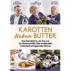 Karotten lieben Butter: Eine Sterneköchin, ein Arzt und ein Wissenschaftler über traditionelles Kochwissen und gesunden Genus
