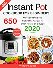 Instant Pot Cookbook for Beginners: 650 Quick and Delicious Instant Pot Recipes for Smart People on a Budget (English Edition