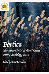 Poetica: The Inner Circle Writers' Group Poetry Anthology 2019 Kindle Edition
