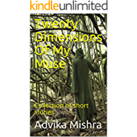 Twenty Dimensions Of My Muse: Collection of short stories