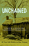 UNCHAINED - Powerful & Unflinching Narratives Of Former Slaves: 28 True Life Stories in One Volume: Including Hundreds…