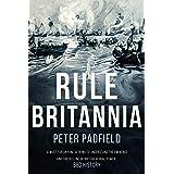 Rule Britannia (Peter Padfield Naval History) (English Edition)