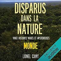 Disparus dans la nature: Vingt histoires vraies et mystérieuses. MONDE