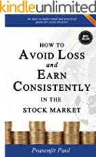 How to Avoid Loss and Earn Consistently in the Stock Market: An Easy-To-Understand and Practical Guide for Every Investor